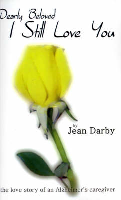 I Still Love You The Love Story of an Alzheimer's Caregiver by Jean Darby