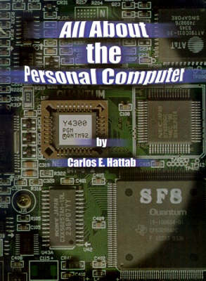 All About the Personal Computer by Carlos E. Hattab