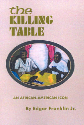 The Killing Table An African-American Icon by Edgar Franklin