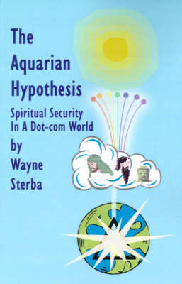 The Aquarian Hypothesis Spiritual Security in a Dot-com World by Wayne Sterba