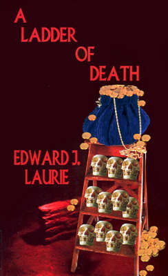 A Ladder of Death by Edward J. Laurie