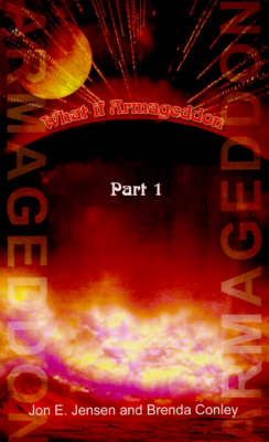 What If Armageddon by Jon E. Jensen, Brenda J. Conley