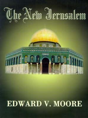 The New Jerusalem by Edward V. Moore
