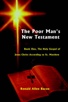 The Poor Man's New Testament The Holy Gospel of Jesus Christ, According to St. Matthew by Ronald Allen Bacon