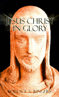 Jesus Christ in Glory by Wallace S. Jungers