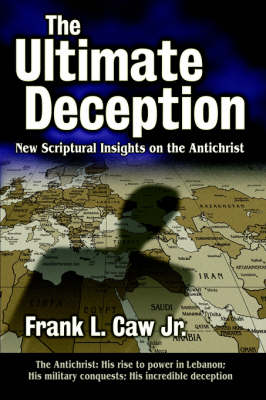 The Ultimate Deception by Frank L. Caw