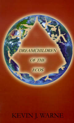 Dreamchildren of the Ecos by Kevin J. Warne