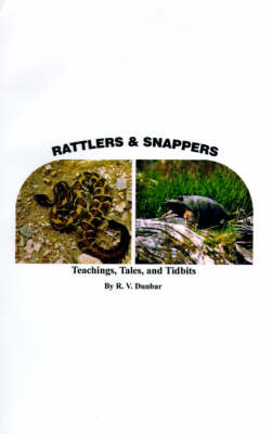 Rattlers & Snappers Teachings, Tales, and Tidbits by R. V. Dunbar