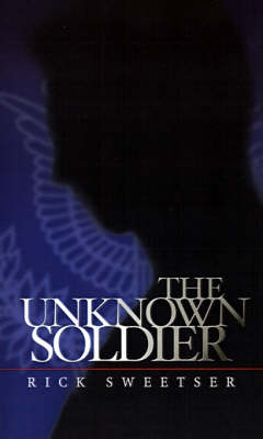The Unknown Soldier by Rick Sweetser