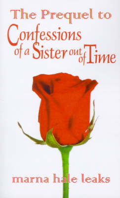 The Prequel to Confessions of a Sister Out of Time by Marna Hale Leaks