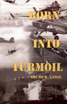 Born into Turmoil by Bruno W. Lange