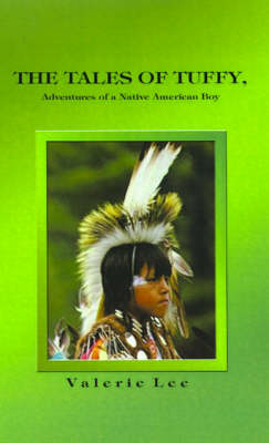 The Tales of Tuffy Adventures of a Native American Boy by Valerie Lee
