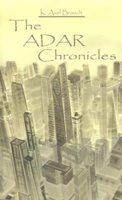 The Adar Chronicles by K. Axel Brauch