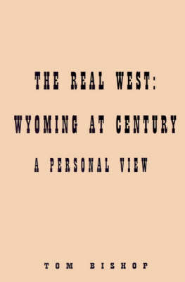 The Real West Wyoming at Century by Professor Tom Bishop