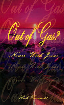 Out of Gas? Never with Jesus by Bob Bennett