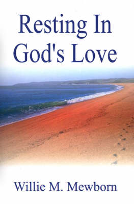 Resting in God's Love! by Willie M. Mewborn