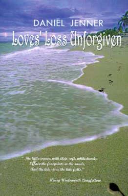 Loves' Loss Unforgiven by Daniel Jenner