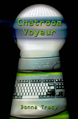 Chatroom Voyeur by Donna Tracy