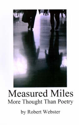 Measured Miles More Thought Than Poetry by Robert Webster