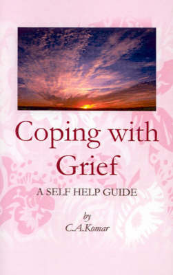 Coping with Grief A Self-help Guide by C. A. Komar