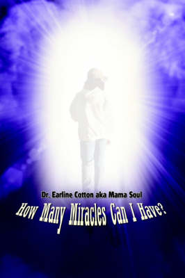 How Many Miracles Can I Have? by Earline Cotton