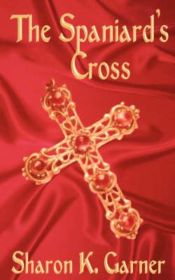 The Spaniard's Cross by Sharon K Garner