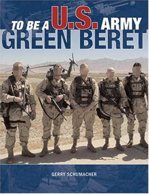 To be a U.S. Army Green Beret by Gerry Schumacher
