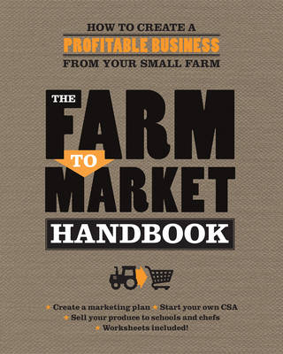 The Farm to Market Handbook How to Create a Profitable Business from Your Small Farm by Janet Hurst