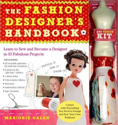 The Fashion Designer's Handbook and Kit Learn to Sew and Become a Designer in 33 Fabulous Projects by Marjorie Galen