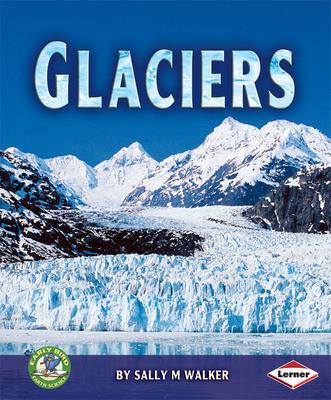Glaciers by Sally M. Walker