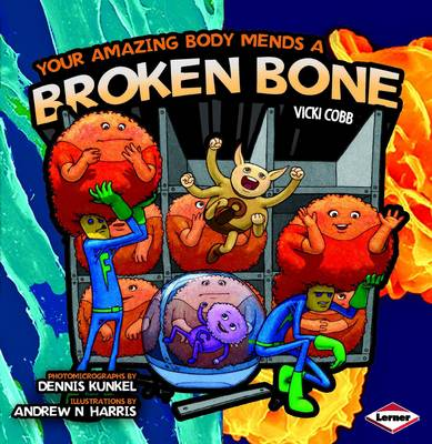 Your Amazing Body Mends a Broken Bone by Vicki Cobb