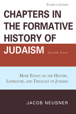Chapters in the Formative History of Judaism: Seventh Series More Essays on the History, Literature, and Theology of Judaism by Jacob (Research Professor of Religion and Theology, Bard College, Annandale-on-Hudson, New York, USA) Neusner