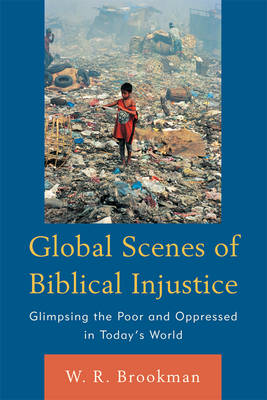 Global Scenes of Biblical Injustice Glimpsing the Poor and Oppressed in Today's World by W. R. Brookman