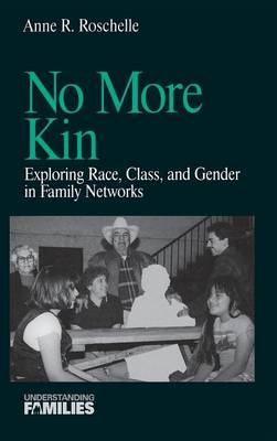 No More Kin Exploring Race, Class, and Gender in Family Networks by Anne R. Roschelle