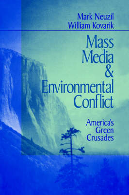 Mass Media and Environmental Conflict America's Green Crusades by Mark Neuzil, William Kovarik