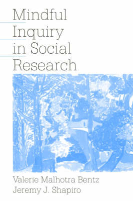 Mindful Inquiry in Social Research by Valerie Malhotra Bentz, Jeremy J. Shapiro