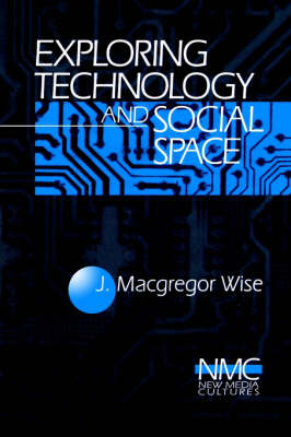 Exploring Technology and Social Space by J. Macgregor Wise