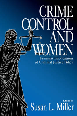 Crime Control and Women Feminist Implications of Criminal Justice Policy by Susan L. Miller