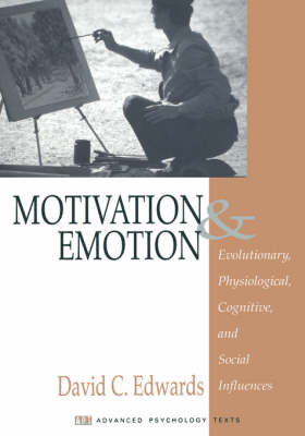 Motivation and Emotion Evolutionary, Physiological, Cognitive, and Social Influences by David C. Edwards