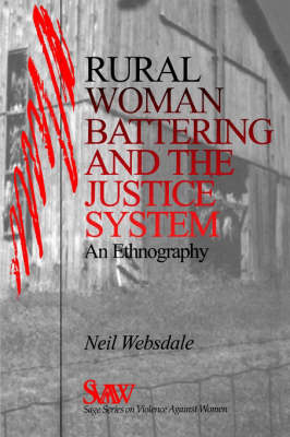 Rural Women Battering and the Justice System An Ethnography by Neil Websdale