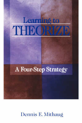 Learning to Theorize A Four-Step Strategy by Dennis E. Mithaug