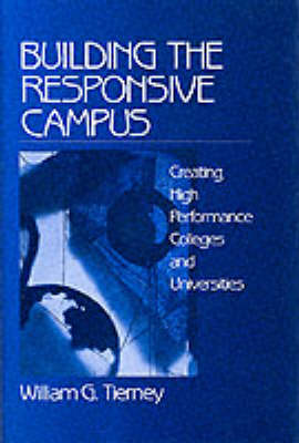 Building the Responsive Campus Creating High Performance Colleges and Universities by William G. Tierney