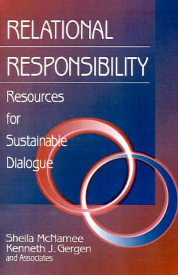 Relational Responsibility Resources for Sustainable Dialogue by Sheila McNamee, Kenneth J. Gergen