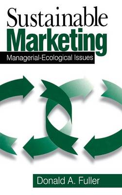 Sustainable Marketing Managerial - Ecological Issues by Donald A. Fuller