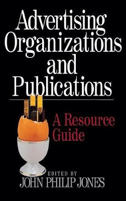 Advertising Organizations and Publications A Resource Guide by John Philip Jones