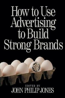 How to Use Advertising to Build Strong Brands by John Philip Jones