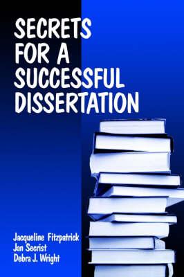 Secrets for a Successful Dissertation by Jacqueline Fitzpatrick, Jan Secrist, Debra Wright