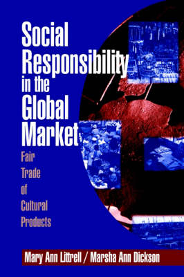 Social Responsibility in the Global Market Fair Trade of Cultural Products by Mary Ann Littrell, Marsha A. Dickson