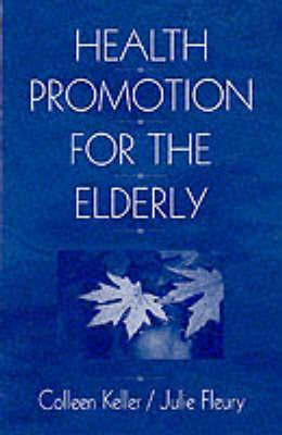 Health Promotion for the Elderly by Colleen Keller, Julie Fleury