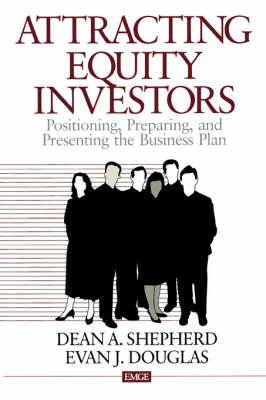 Attracting Equity Investors Positioning, Preparing, and Presenting the Business Plan by Dean A. Shepherd, Evan J. Douglas